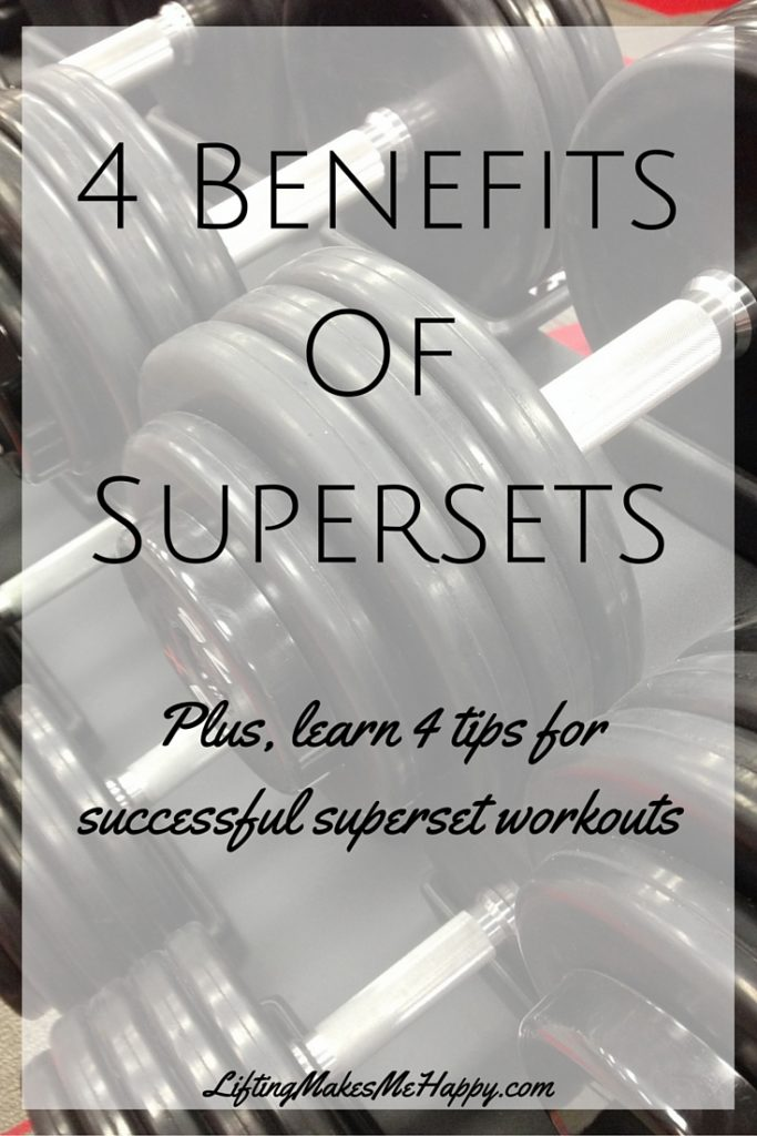 4 Benefits of Supersets + tips for superset workouts - via LiftingMakesMeHappy.com