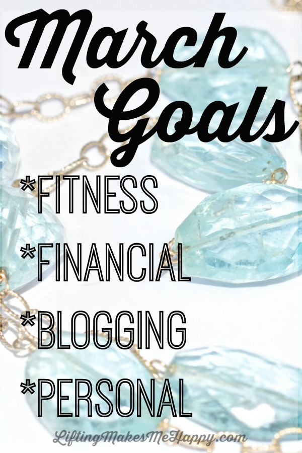 March Goals: Fitness, Financial, Blogging + Personal via LiftingMakesMeHappy.com
