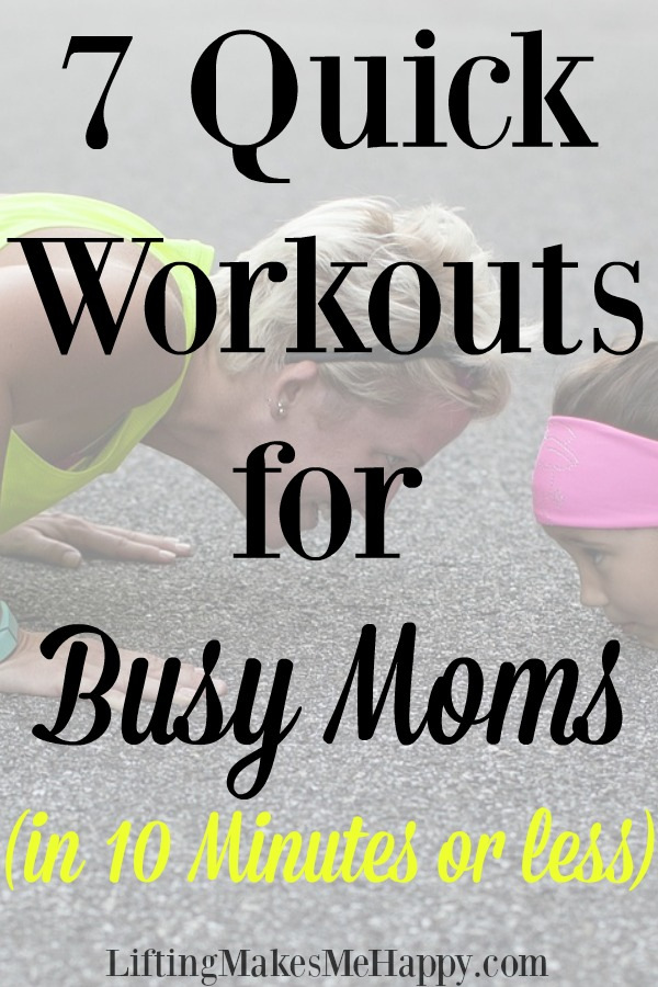 Quick Workouts for Busy Moms via LiftingMakesMeHappy.com