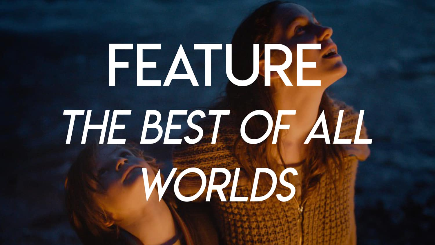 Toronto Lift-Off Film Festival 2018 - feature - The Best of All Worlds