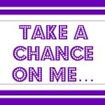 Take A Chance on Me…