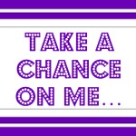 Take A Chance on Me…