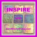 Inspire (Five Minute Friday)