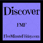 Discover (Five Minute Friday)