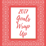 2017 Goals Wrap Up