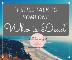 """""""I Still Talk To Someone Who Is Dead. Am I Crazy?"""""""