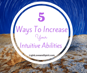 5 Ways To Increase Your Intuitive Abilities