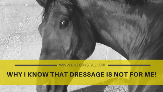 WHY I KNOW THAT DRESSAGE IS NOT FOR ME