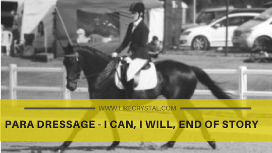 Para Dressage – I can, I will, End of Story