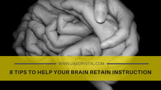 8 Tips To Help Your Brain Retain Instruction