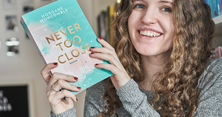 REZENSION: Never too close von Morgane Moncomble