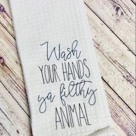 Wash Your Hands Ya Filthy Animal – 2 Sizes – Digital Embroidery Design