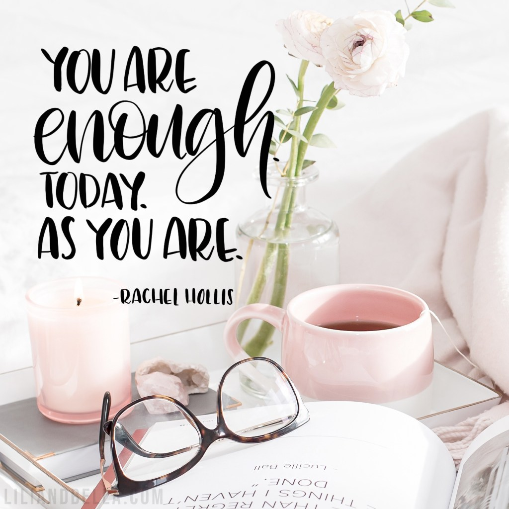 """Hand-lettered motivational quote that reads """"You are enough. Today. As you are."""" to encourage mompreneurs to practice self-care."""