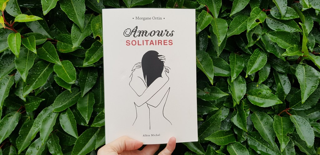 Amours solitaires de Morgane Ortin