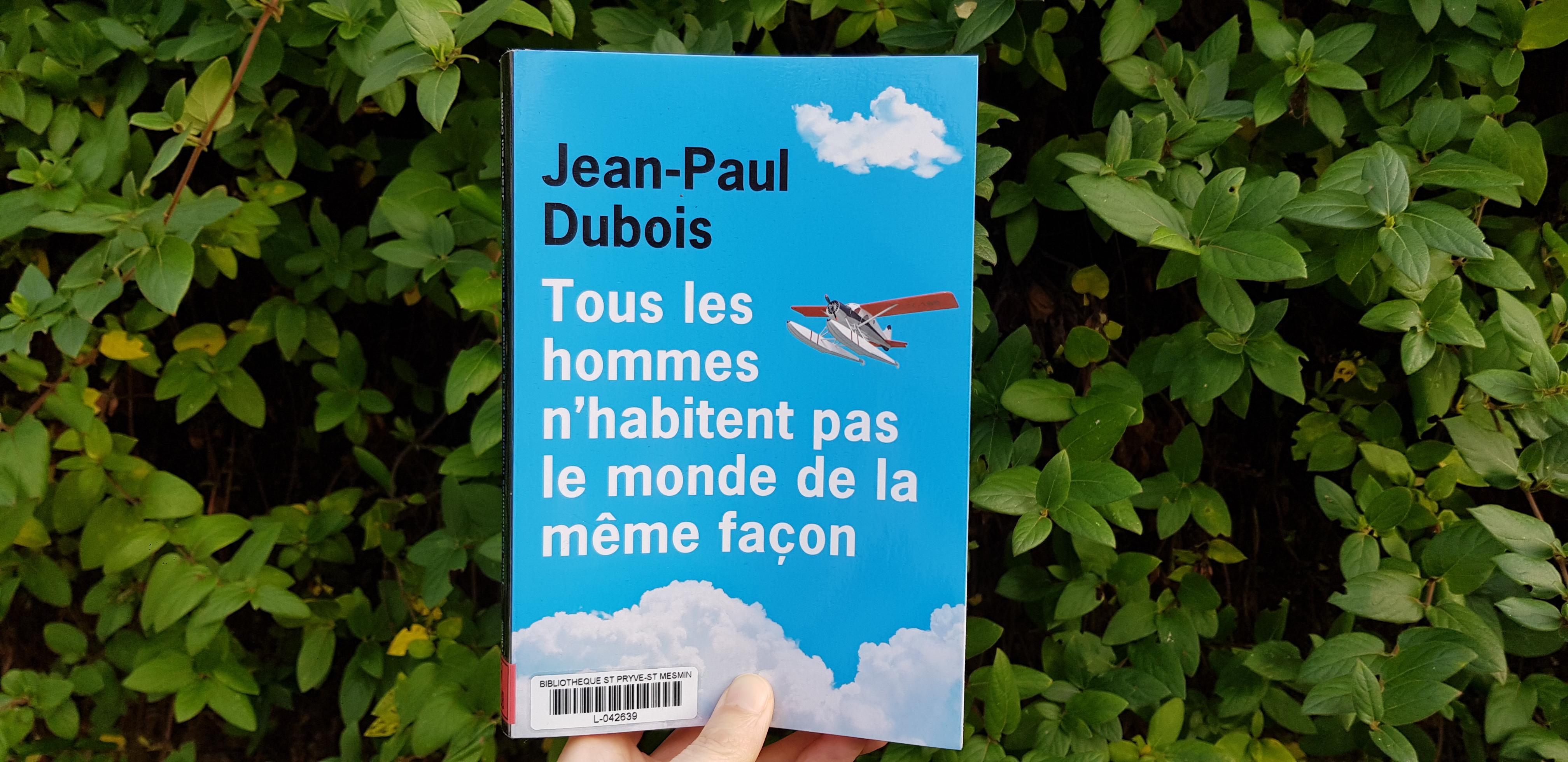 Tous les hommes n'habitent pas le monde de la même façon de Jean-Paul Dubois