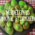 madeleines al limone e zenzero