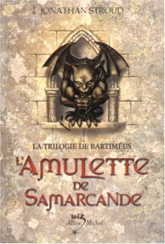 STROUD, Jonathan, L'amulette de Samarcande (Bartiméus, 1), Paris, Albin Michel, coll. « Wiz », 2003, 560 p. Book Review / avis lecture sur lilitherature.com.