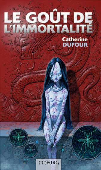 DUFOUR, Catherine, Le goût de l'immortalité, Paris, Mnémos, 2005.