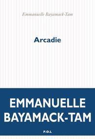 BAYAMACK-TAM, Emmanuelle, Arcadie, Paris, P.O.L Éditeur, 2018, 448 p.