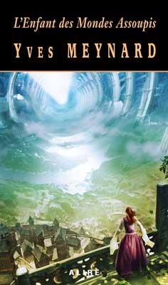 Couverture du recueil L'Enfant des Mondes Assoupis d'Yves Meynard : une femme regardant un paysage de fantasy ou de science-fiction