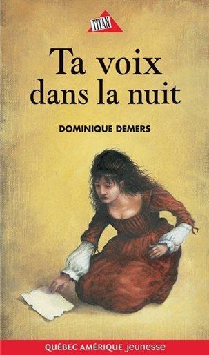 DEMERS, Dominique, Ta voix dans la nuit, Montréal, Québec Amérique, coll. «Titan», 2001, 217 p.