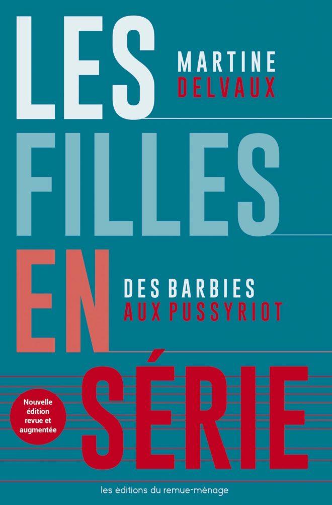 DELVAUX, Martine, Les filles en série: Des Barbies aux Pussy Riots, Montréal, Éditions du remue-ménage, 2018 [2013], 280 p.