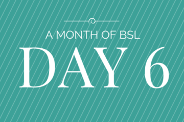 a month of BSL day 6