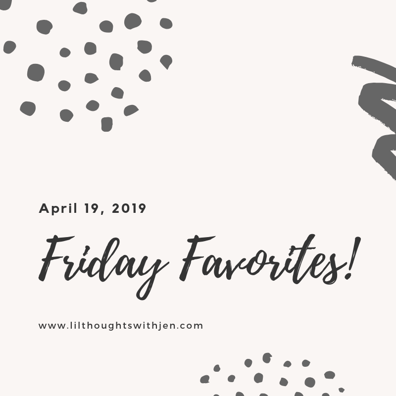 Friday Favorites : April 19, 2019