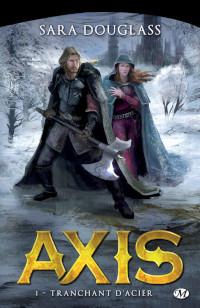La Trilogie d'Axis, tome 1: Tranchant d'acier