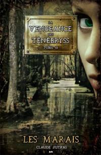 La vengeance des ténébryss, tome 2: Les marais