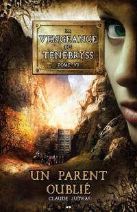 La vengeance des ténébryss, tome 6: Un parent oublié