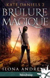 Kate Daniels, tome 2: Brûlure Magique