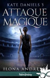 Kate Daniels, tome 3: Attaque Magique