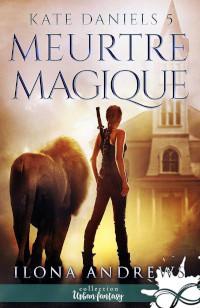 Kate Daniels, tome 5: Meurtre Magique