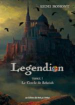Legendion, tome 1 : Le Cercle de Seheiah de Rémi Bomont