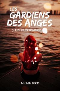Les Gardiens des Anges, tome 3 : Les Ailes sombres de Michèle Beck