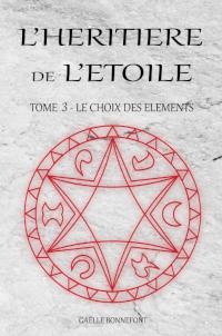 L'héritière de l'Étoile, tome 3 : Le choix des éléments de Gaëlle Bonnefont