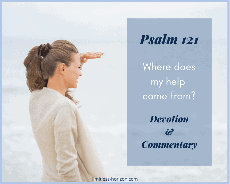 Where does my help come from? Psalm 121 - A woman looking out to the distance