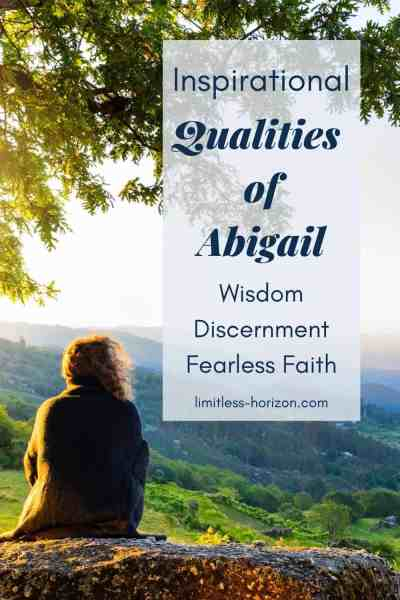 A woman sitting, with her back to us, looking down a valley - text 'Inspirational qualities of Abigail, in the Bible, wisdom, discernment, fearless faith.