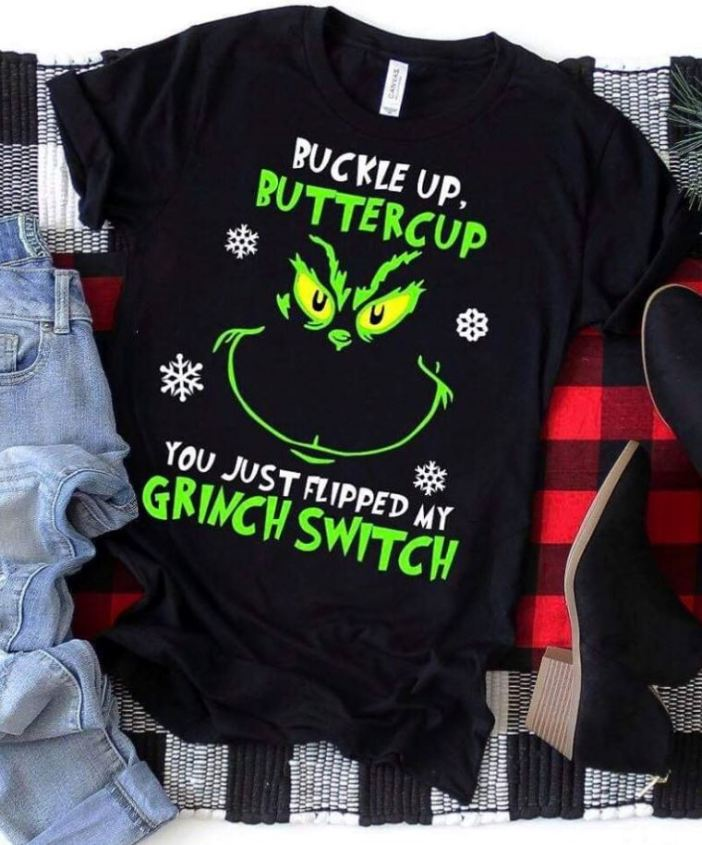 Grinch face buckle up buttercup you just flipped my witch switch Christmas shirt