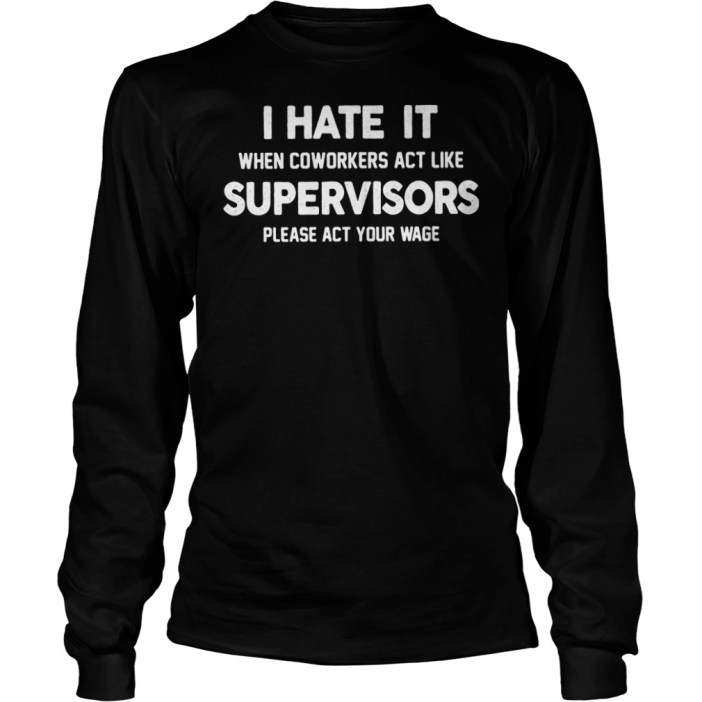 I hate it when coworkers act like supervisors shirt
