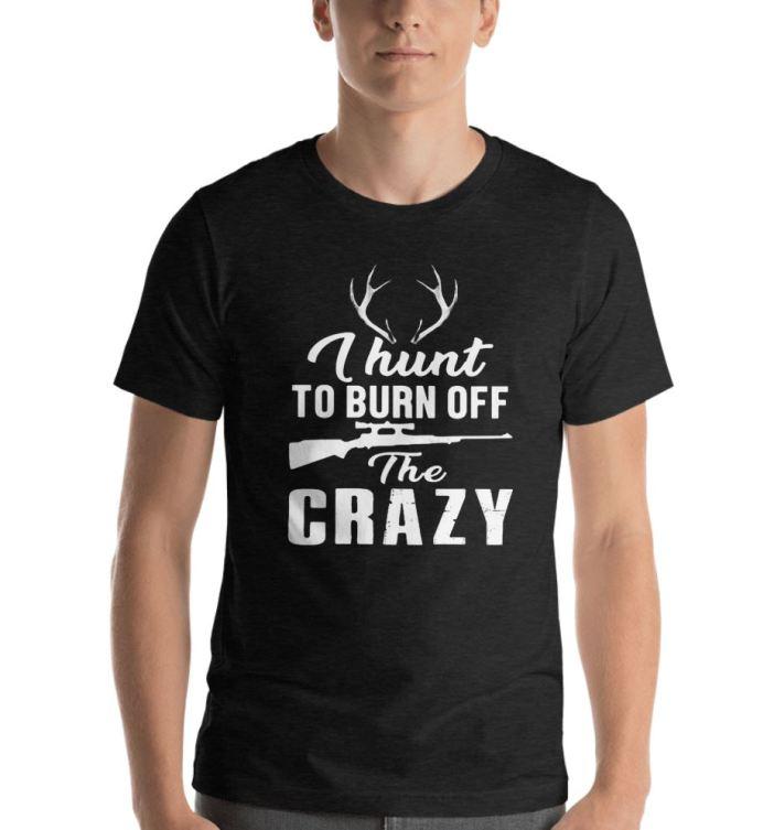 I hunt to burn off the crazy Reindeer shirt