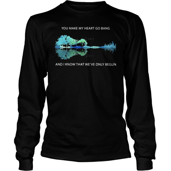 You make my heart go bang and I know that were only begun nature guitar shirt