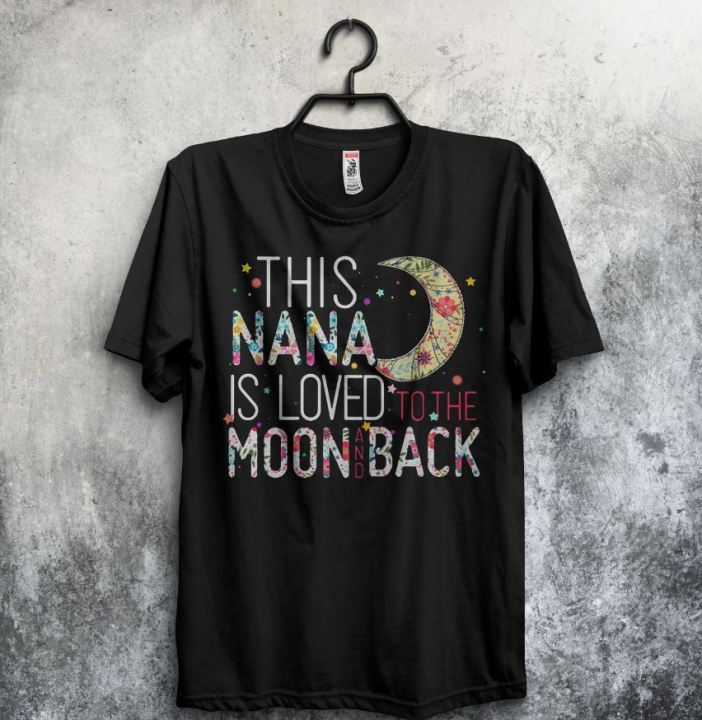 Download This Nana is loved to the moon and back shirt, ladies ...