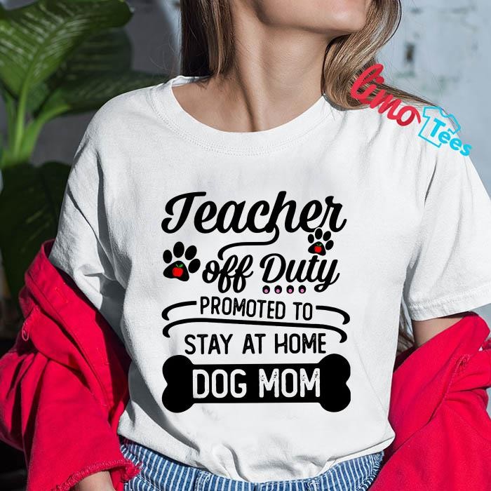 ad18e3c26715 Teacher off duty promoted to stay at home dog mom shirt, unisex shirt