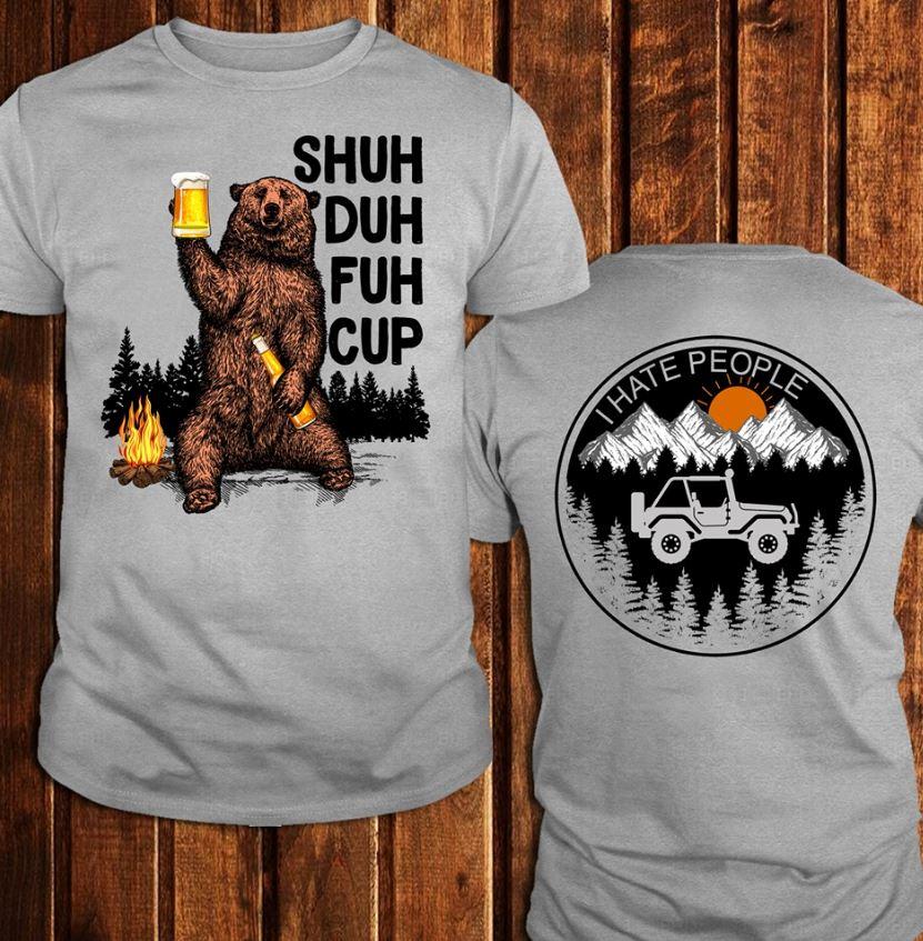 Bear shuh duh fuh cup I hate people shirt