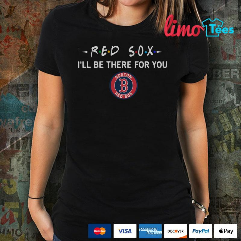 Boston Red Sox I'll be there for you shirt