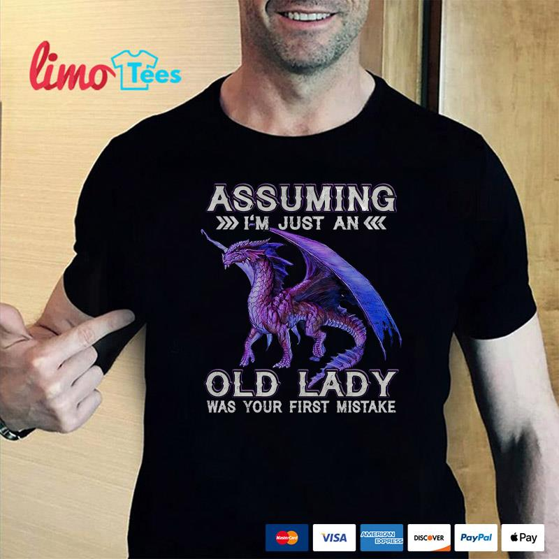 Dragon asumming I'm just an old lady was your first mistake shirt