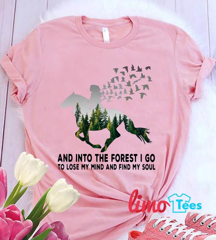 Horse girl and into the forest Igo to lose my mind and find my soul shirt