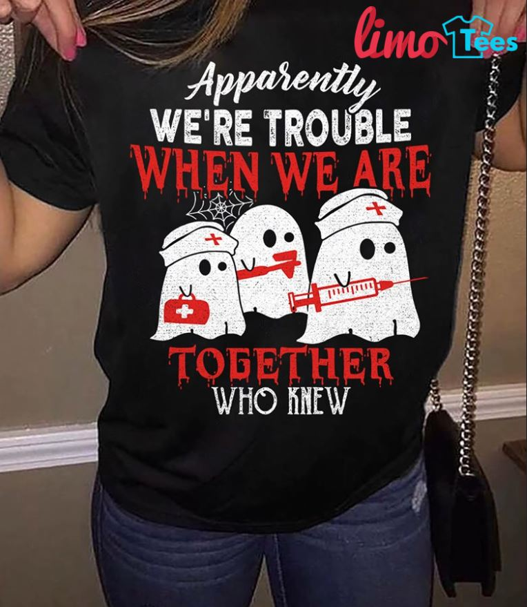 Nurse ghost apparently we're trouble when we are together shirt